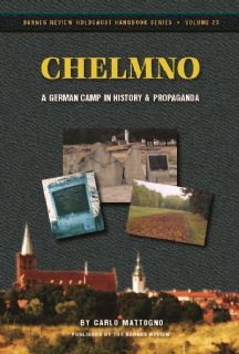 Mattogno, Carlo: Chelmno. A German Camp in History and Propaganda